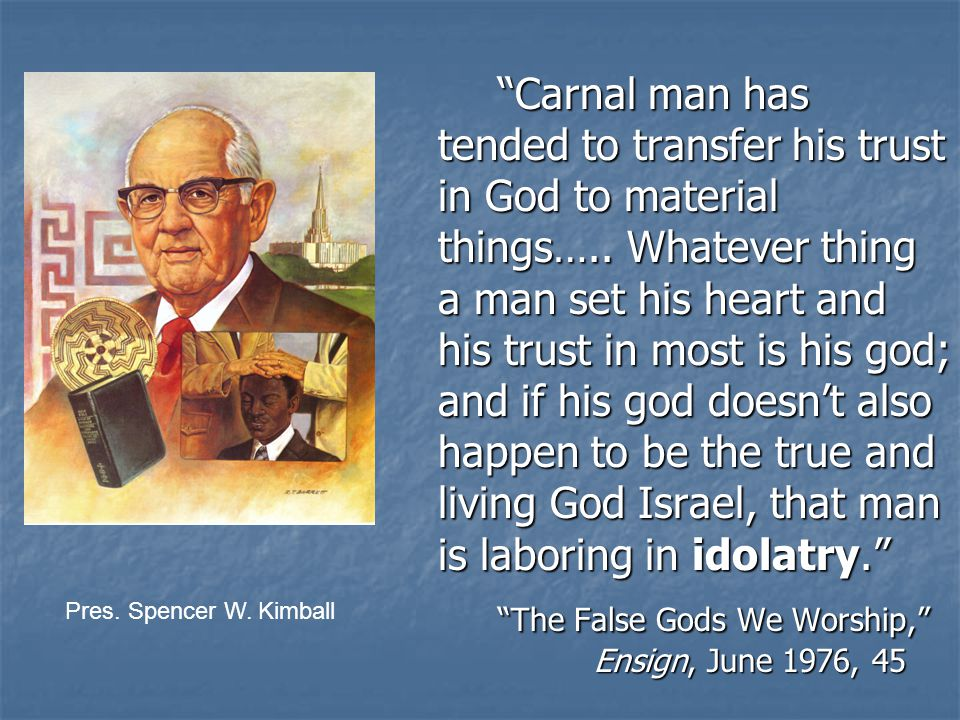 Carnal man has tended to transfer his trust in God to material things…..
