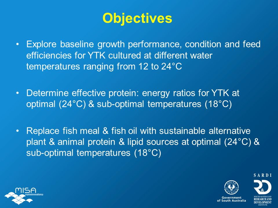 Objectives Explore baseline growth performance, condition and feed efficiencies for YTK cultured at different water temperatures ranging from 12 to 24