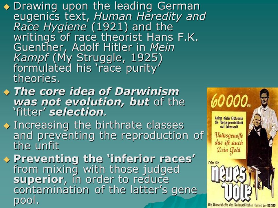  Drawing upon the leading German eugenics text, Human Heredity and Race Hygiene (1921) and the writings of race theorist Hans F.K. Guenther, Adolf Hi