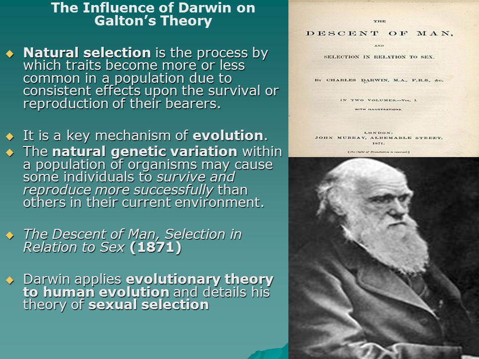 The Influence of Darwin on Galton's Theory  Natural selection is the process by which traits become more or less common in a population due to consis