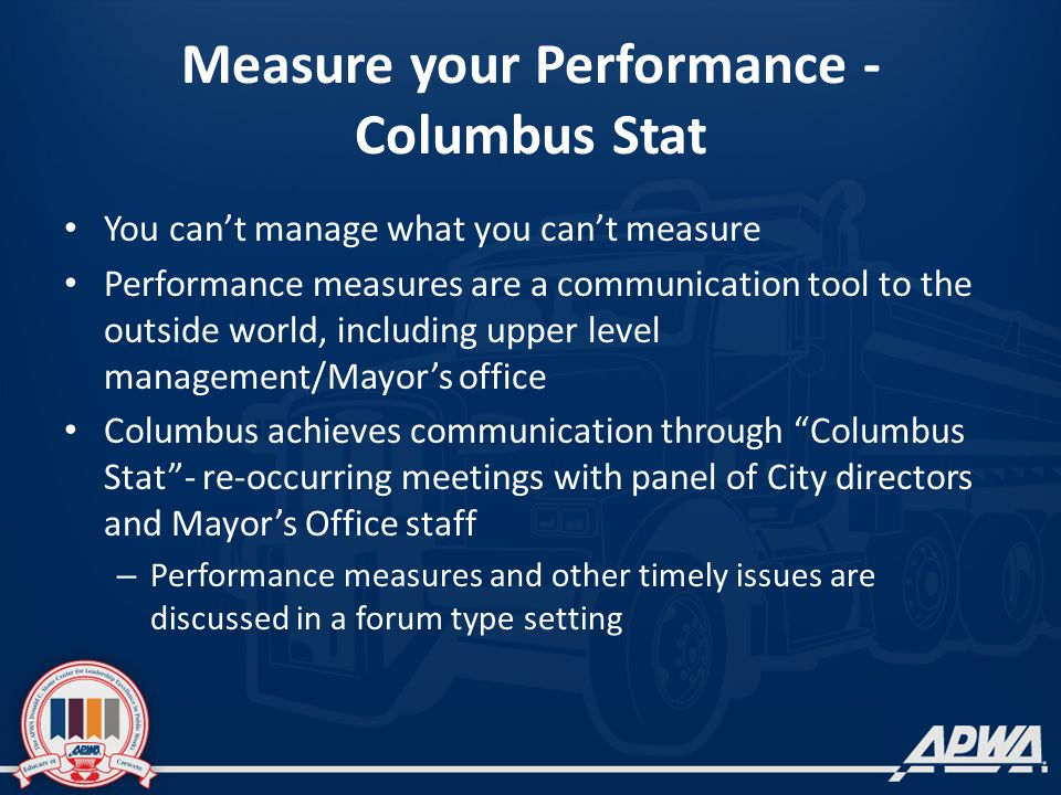 Measure your Performance - Columbus Stat You can't manage what you can't measure Performance measures are a communication tool to the outside world, i