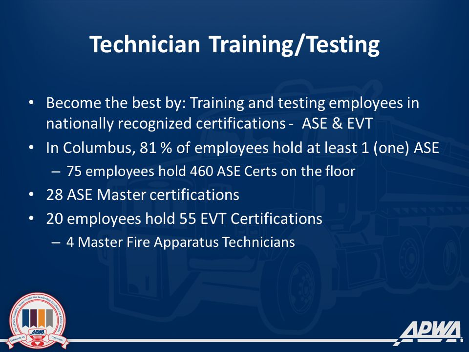 Technician Training/Testing Become the best by: Training and testing employees in nationally recognized certifications - ASE & EVT In Columbus, 81 % o