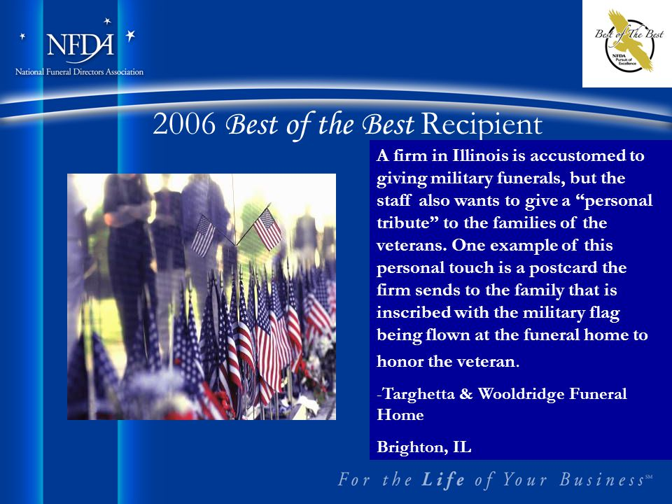 2006 Best of the Best Recipient A firm in Illinois is accustomed to giving military funerals, but the staff also wants to give a personal tribute to the families of the veterans.