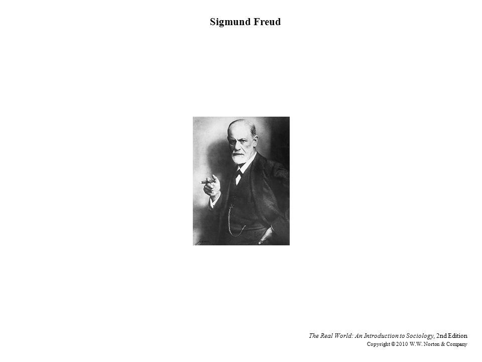 Sigmund Freud The Real World: An Introduction to Sociology, 2nd Edition Copyright © 2010 W.W.