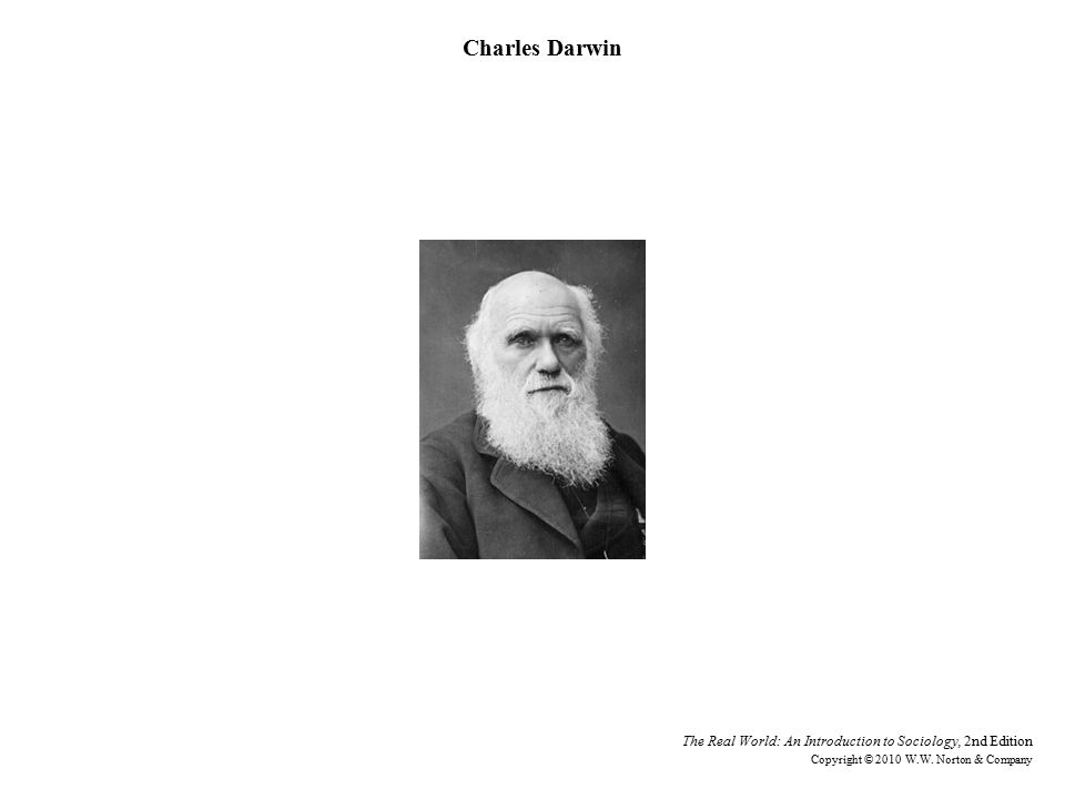 Charles Darwin The Real World: An Introduction to Sociology, 2nd Edition Copyright © 2010 W.W.