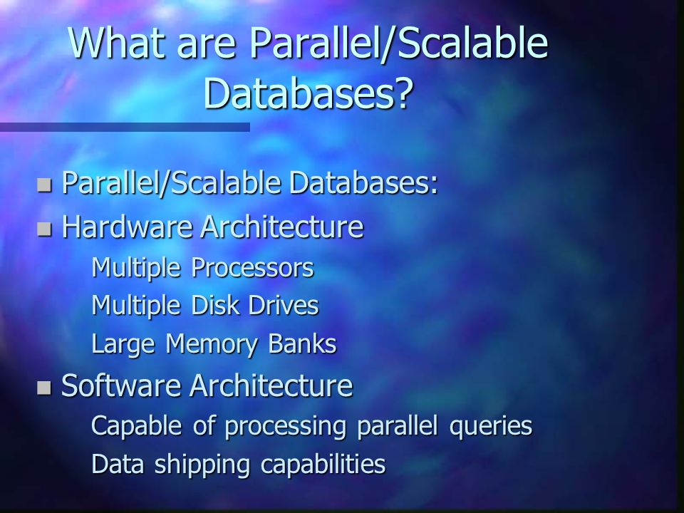 What are Parallel/Scalable Databases.