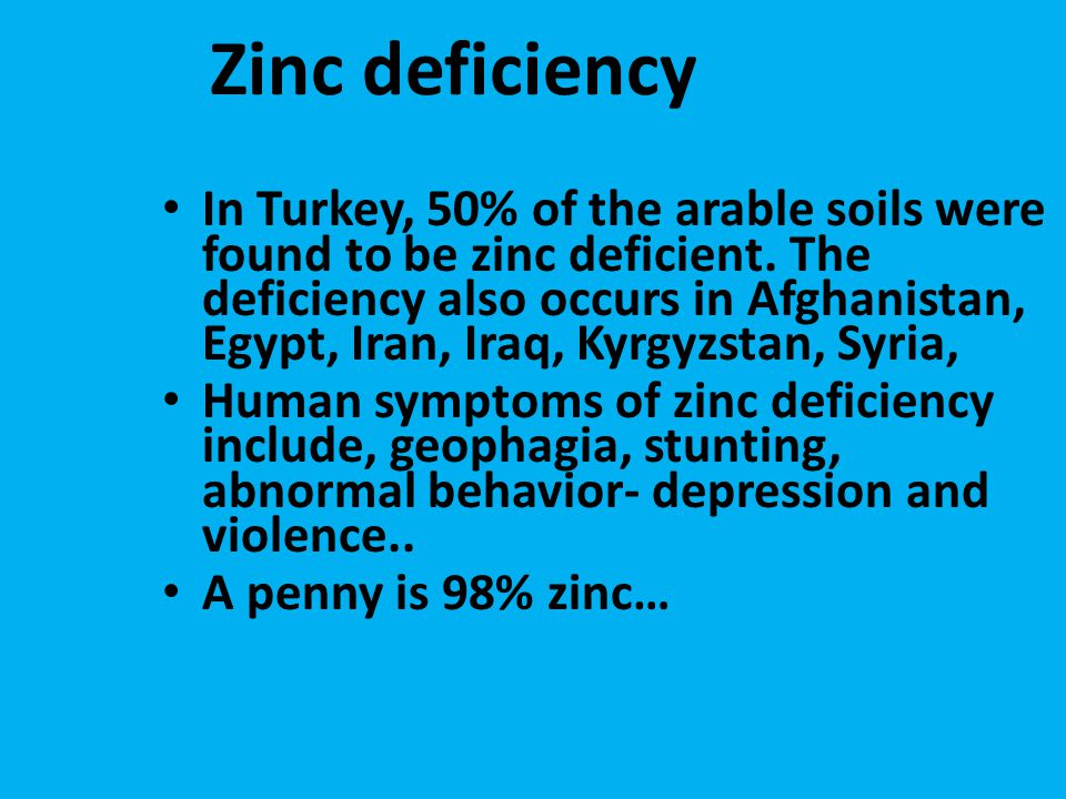 Zinc deficiency In Turkey, 50% of the arable soils were found to be zinc deficient.