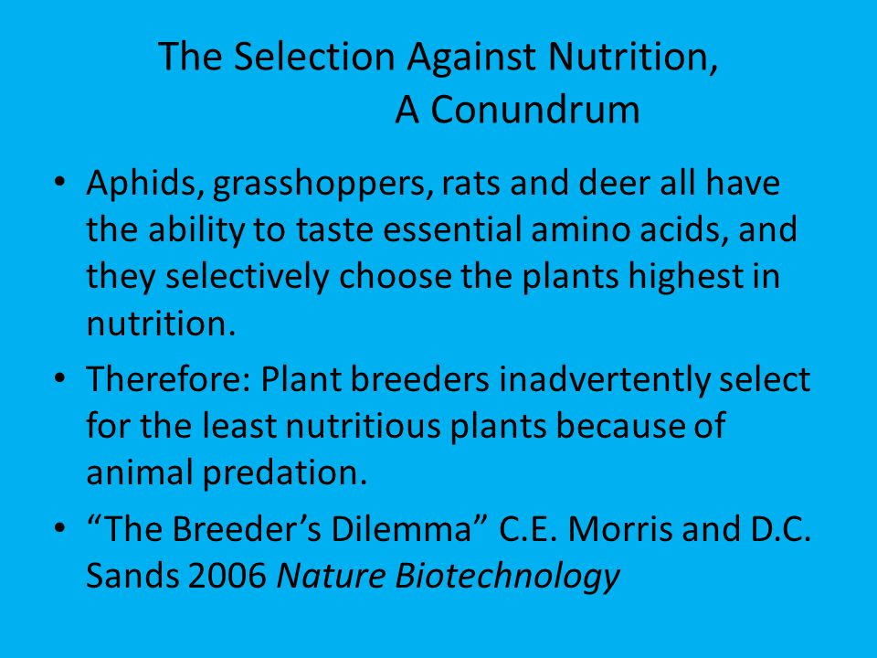 The Selection Against Nutrition, A Conundrum Aphids, grasshoppers, rats and deer all have the ability to taste essential amino acids, and they selecti