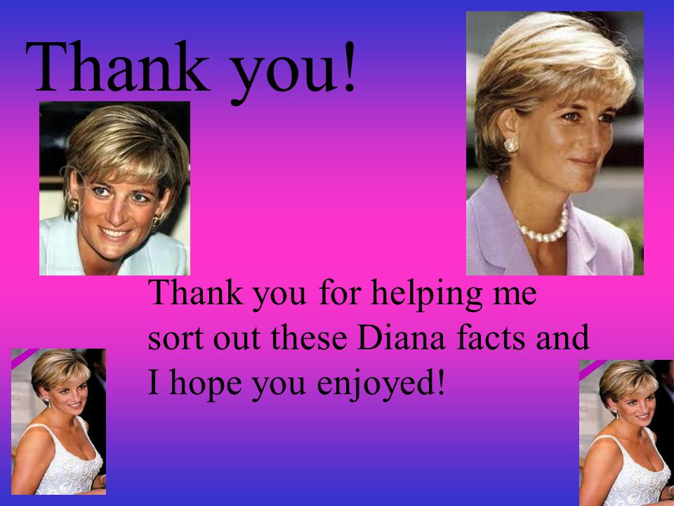 Thank you! Thank you for helping me sort out these Diana facts and I hope you enjoyed!