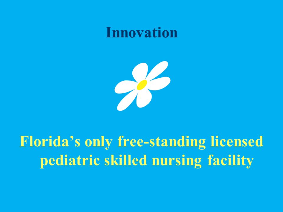 Innovation Florida's only free-standing licensed pediatric skilled nursing facility