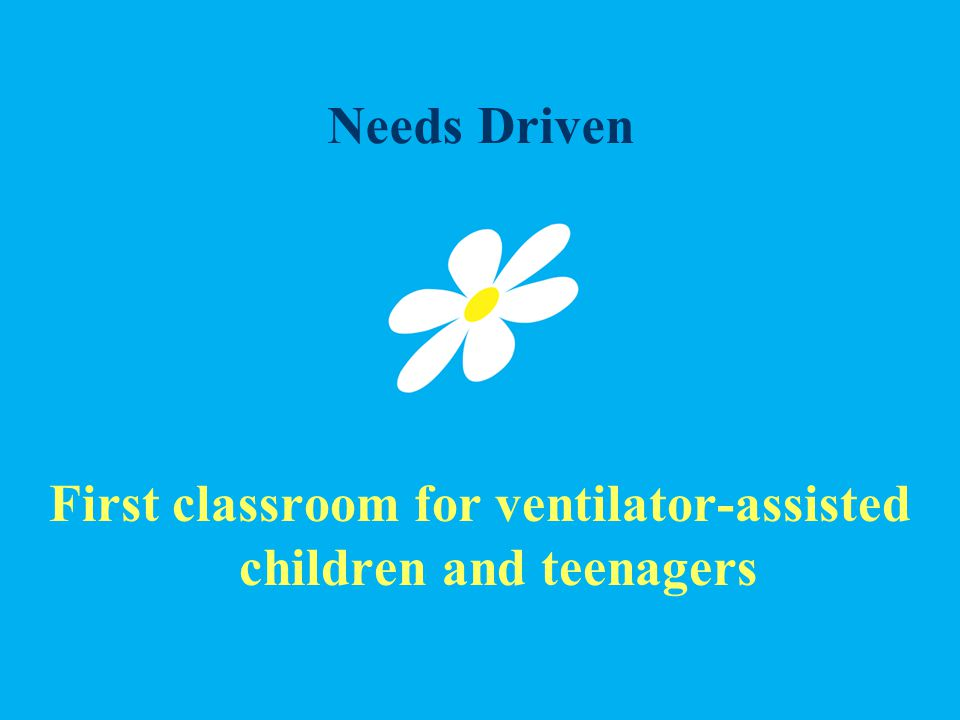 Needs Driven First classroom for ventilator-assisted children and teenagers
