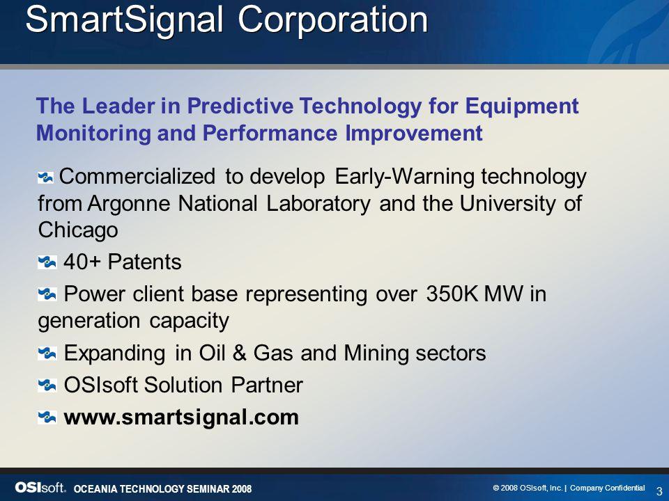3 OCEANIA TECHNOLOGY SEMINAR 2008 © 2008 OSIsoft, Inc. | Company Confidential SmartSignal Corporation The Leader in Predictive Technology for Equipmen