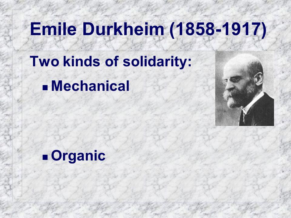 Emile Durkheim (1858-1917) Two kinds of solidarity: Mechanical Organic
