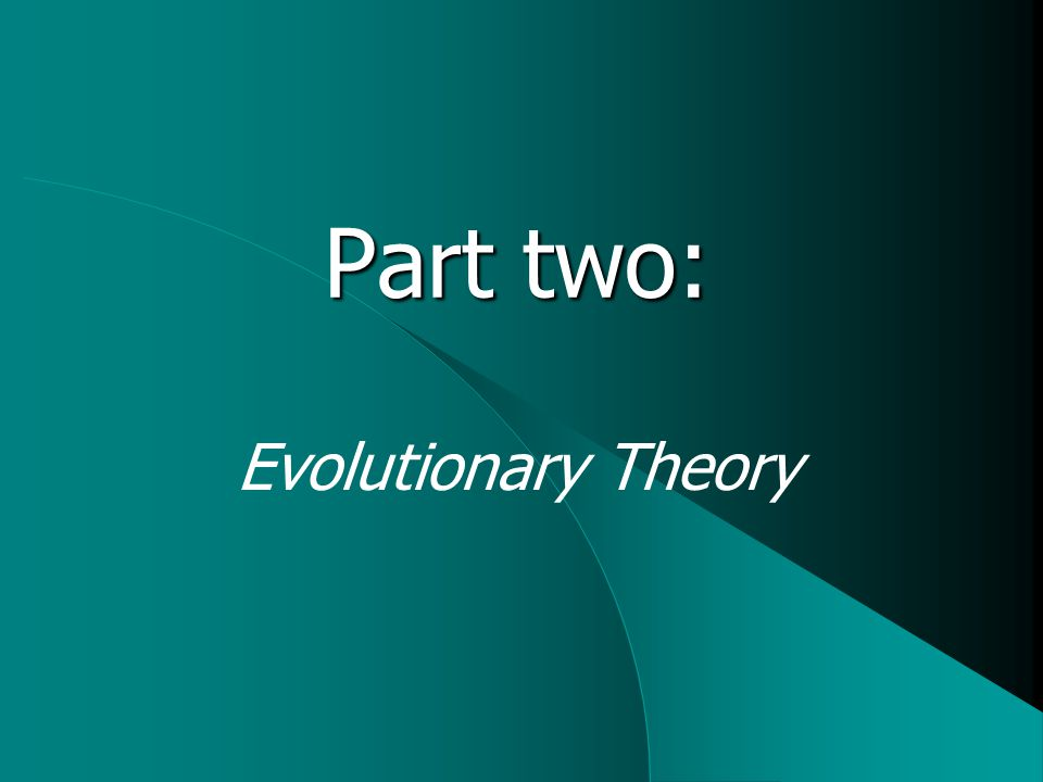 Part two: Evolutionary Theory