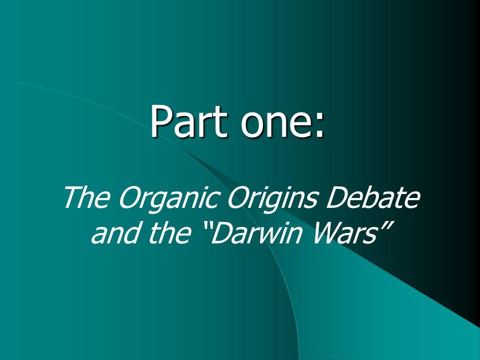 Part one: The Organic Origins Debate and the Darwin Wars