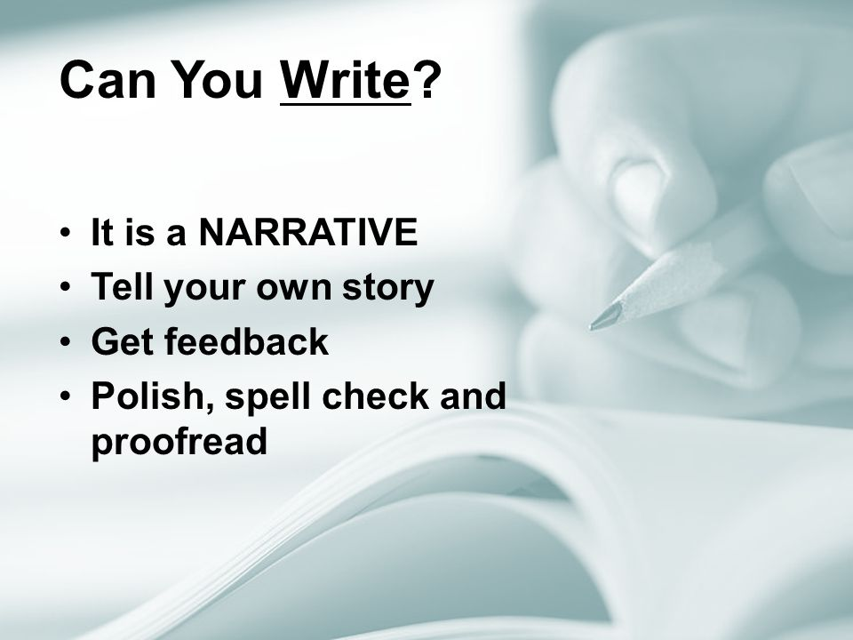 Can You Write It is a NARRATIVE Tell your own story Get feedback Polish, spell check and proofread