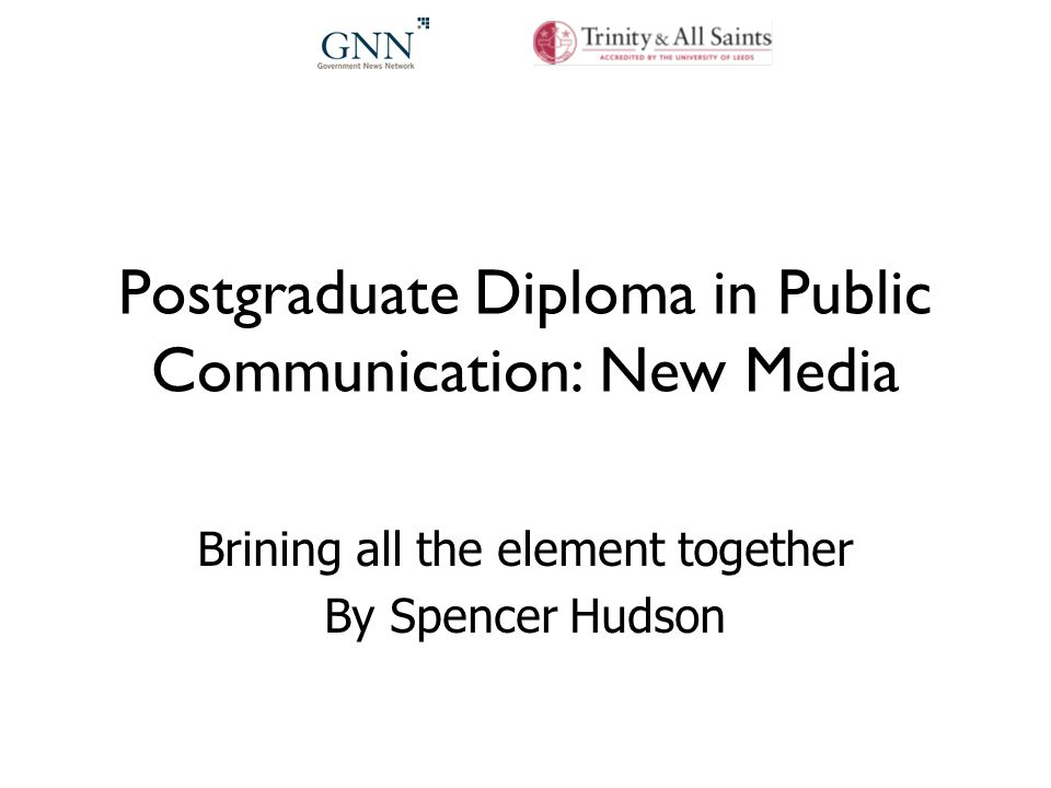 Postgraduate Diploma in Public Communication: New Media Brining all the element together By Spencer Hudson