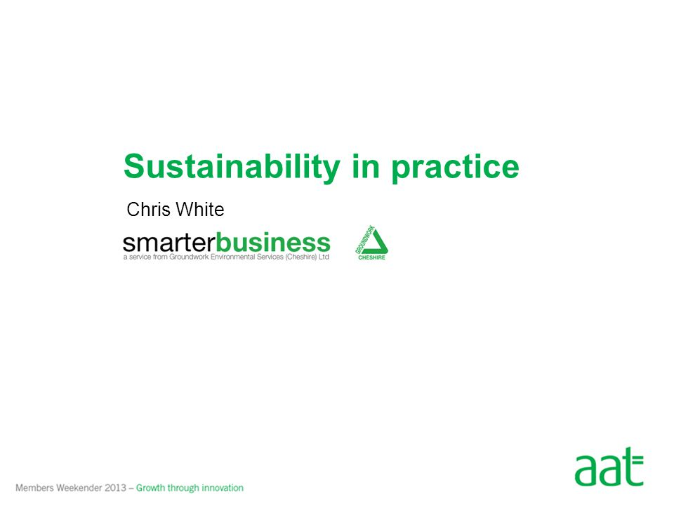 Sustainability in practice Chris White