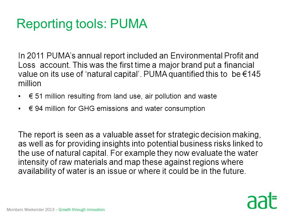 Reporting tools: PUMA In 2011 PUMA's annual report included an Environmental Profit and Loss account.