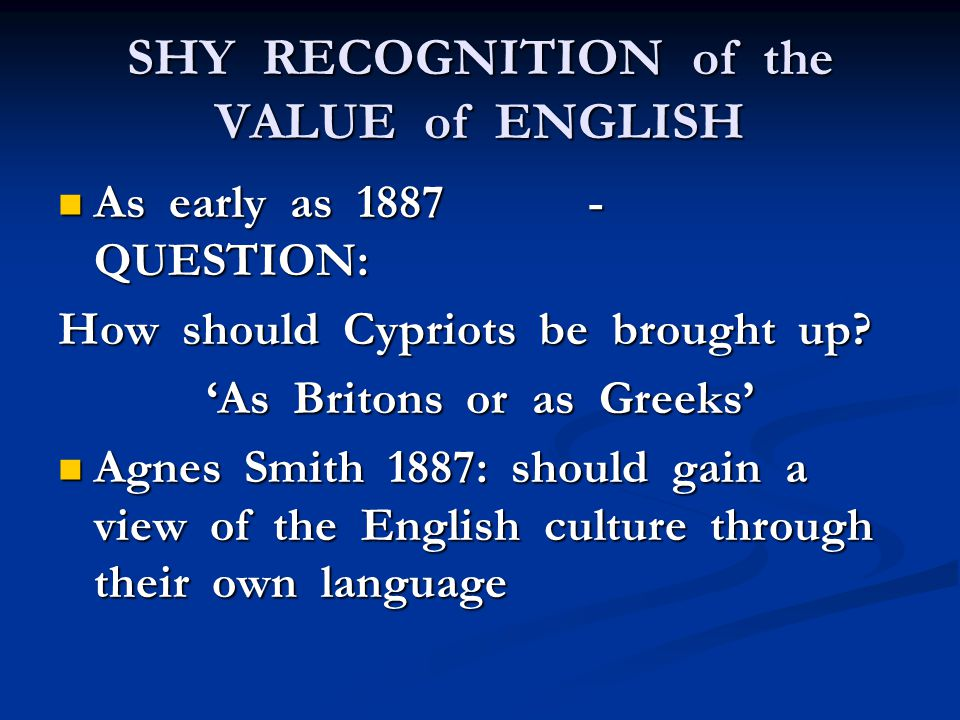 SHY RECOGNITION of the VALUE of ENGLISH As early as 1887 - QUESTION: As early as 1887 - QUESTION: How should Cypriots be brought up.