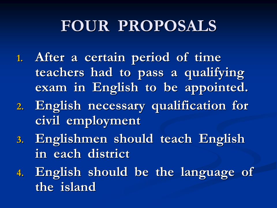 FOUR PROPOSALS 1. After a certain period of time teachers had to pass a qualifying exam in English to be appointed. 2. English necessary qualification