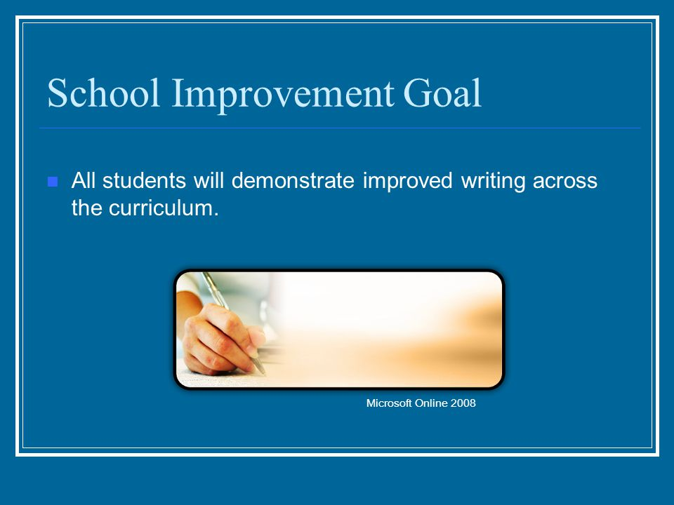 School Improvement Goal All students will demonstrate improved writing across the curriculum.