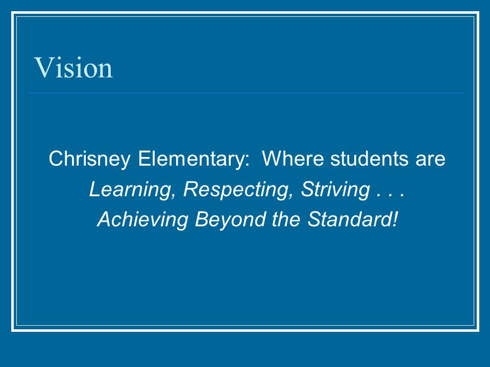 Vision Chrisney Elementary: Where students are Learning, Respecting, Striving...