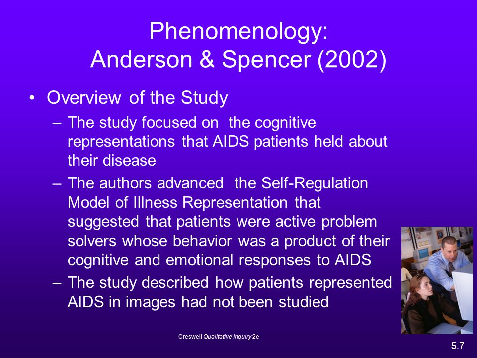 Creswell Qualitative Inquiry 2e 5.7 Phenomenology: Anderson & Spencer (2002) Overview of the Study –The study focused on the cognitive representations