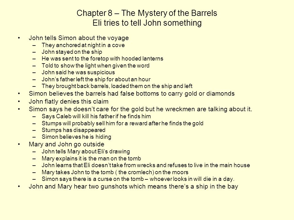 Chapter 8 – The Mystery of the Barrels Eli tries to tell John something John tells Simon about the voyage –They anchored at night in a cove –John stay