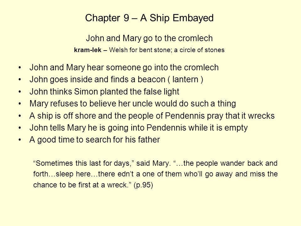 Chapter 9 – A Ship Embayed John and Mary go to the cromlech kram-lek – Welsh for bent stone; a circle of stones John and Mary hear someone go into the