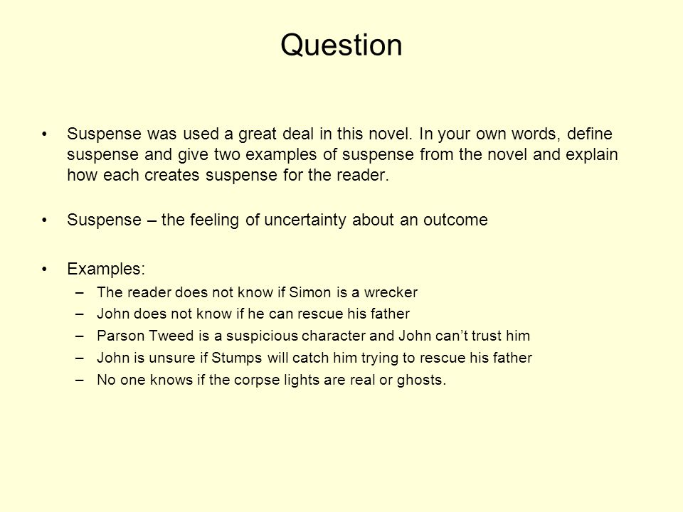 Question Suspense was used a great deal in this novel. In your own words, define suspense and give two examples of suspense from the novel and explain