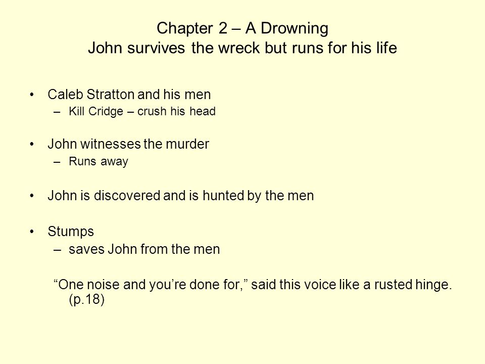 Chapter 2 – A Drowning John survives the wreck but runs for his life Caleb Stratton and his men –Kill Cridge – crush his head John witnesses the murde