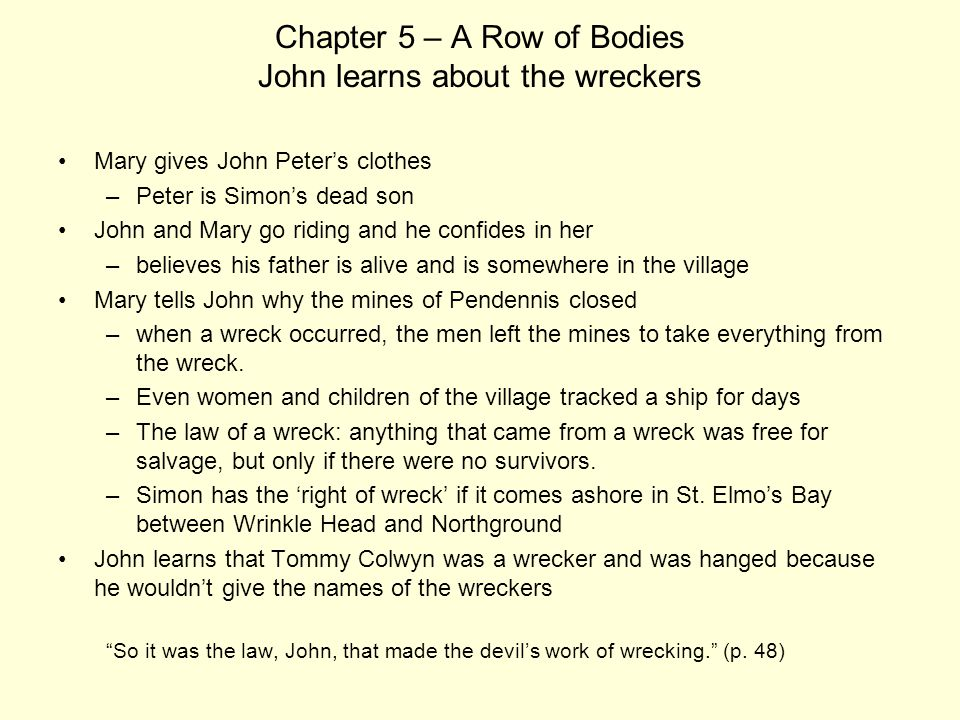 Chapter 5 – A Row of Bodies John learns about the wreckers Mary gives John Peter's clothes –Peter is Simon's dead son John and Mary go riding and he c