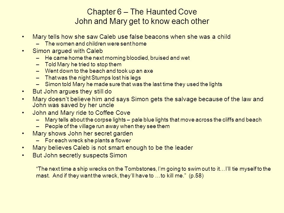 Chapter 6 – The Haunted Cove John and Mary get to know each other Mary tells how she saw Caleb use false beacons when she was a child –The women and c