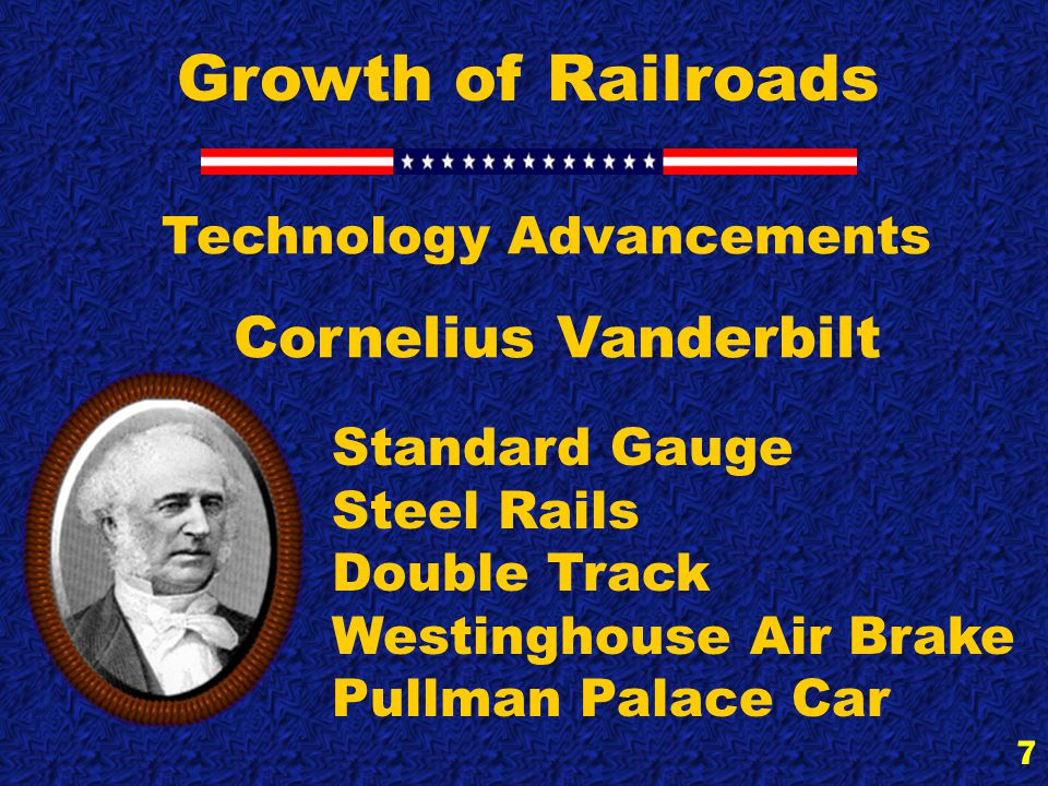 7 Growth of Railroads Technology Advancements Cornelius Vanderbilt Standard Gauge Steel Rails Double Track Westinghouse Air Brake Pullman Palace Car