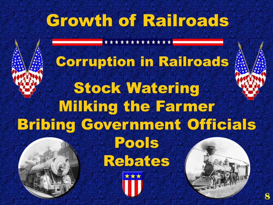8 Growth of Railroads Corruption in Railroads Stock Watering Milking the Farmer Bribing Government Officials Pools Rebates