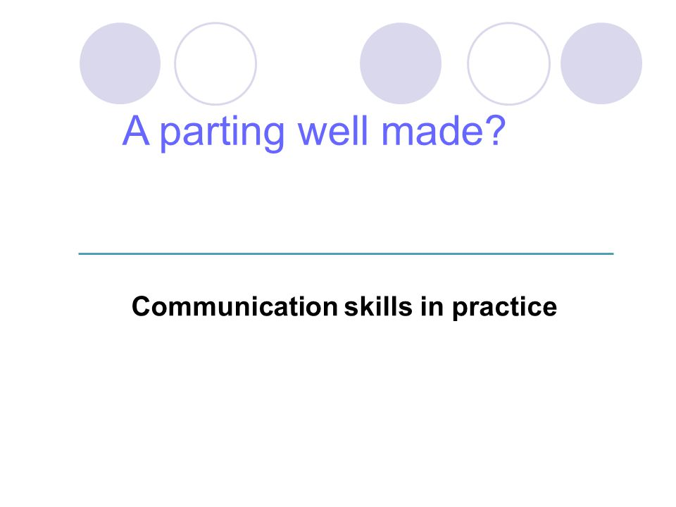 Communication skills in practice A parting well made