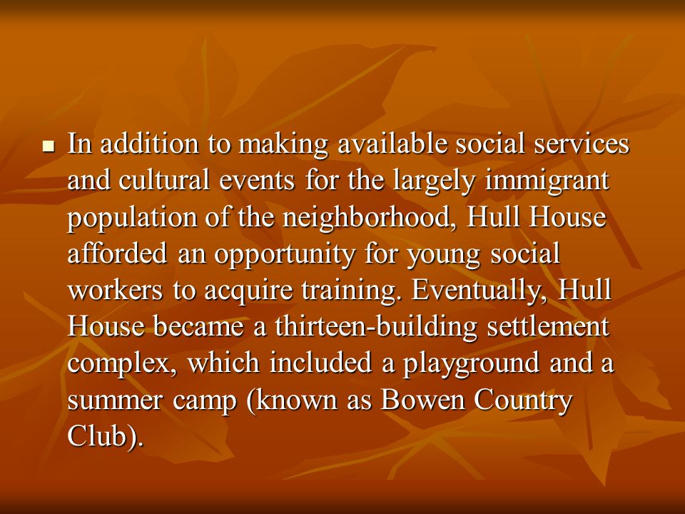 In addition to making available social services and cultural events for the largely immigrant population of the neighborhood, Hull House afforded an o