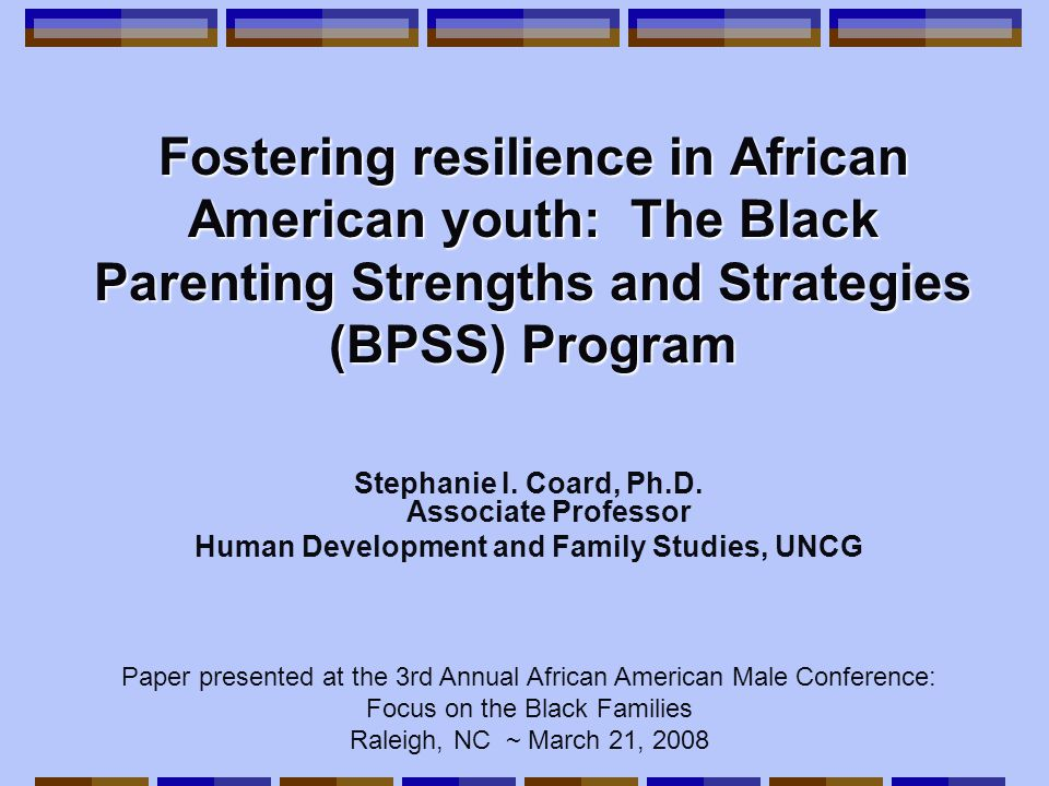 Other Culturally-Specific Considerations* Content: Black child development Using proactive racial socialization strategies Talking to your child about race Knowledge of African American history Encouraging culturally affirming attitudes and behaviors Coping with race-related conflicts Race-related advocacy in school settings *informed by qualitative findings and existing literature Delivery Strategies: Use of AA language expression, common language Physical expression Emphasize AA values about collective responsibility, cooperation and interdependence.