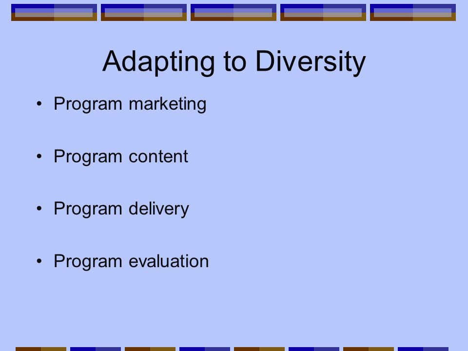 Adapting to Diversity Program marketing Program content Program delivery Program evaluation