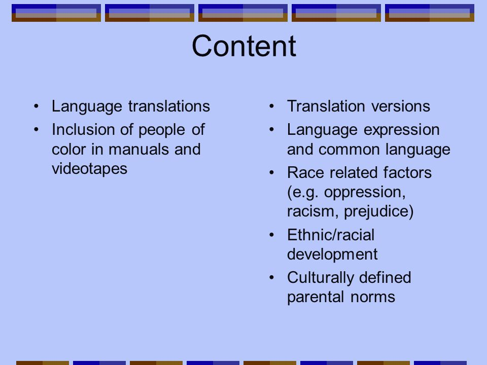 Content Language translations Inclusion of people of color in manuals and videotapes Translation versions Language expression and common language Race related factors (e.g.