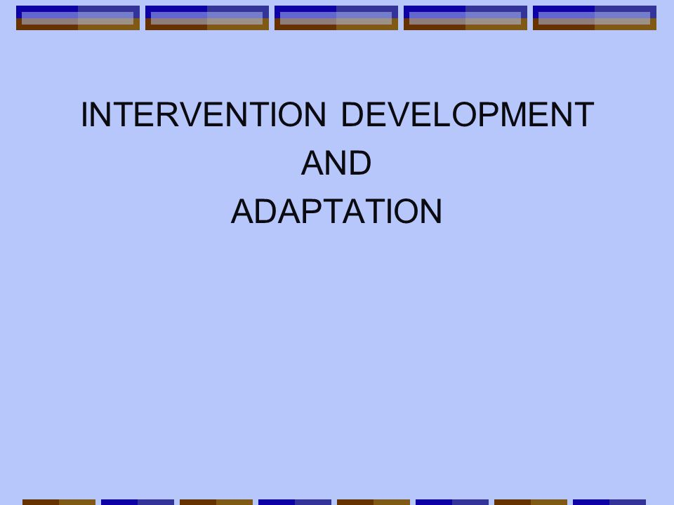INTERVENTION DEVELOPMENT AND ADAPTATION