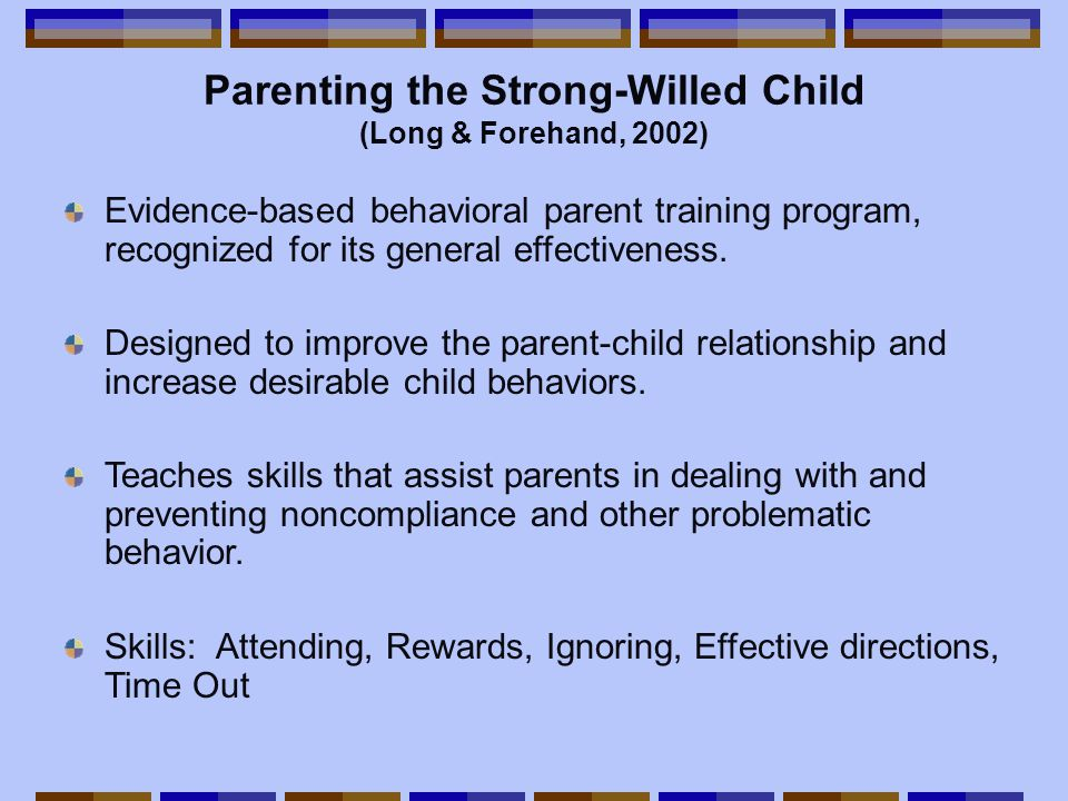 Parenting the Strong-Willed Child (Long & Forehand, 2002) Evidence-based behavioral parent training program, recognized for its general effectiveness.