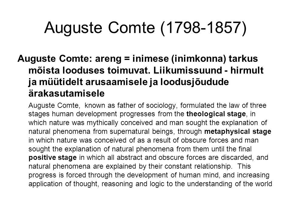 Auguste Comte (1798-1857) Auguste Comte: areng = inimese (inimkonna) tarkus mõista looduses toimuvat.