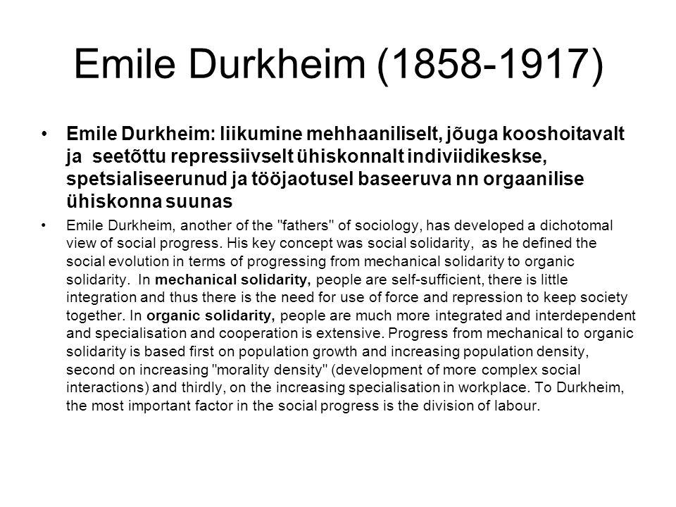 Emile Durkheim (1858-1917) Emile Durkheim: liikumine mehhaaniliselt, jõuga kooshoitavalt ja seetõttu repressiivselt ühiskonnalt indiviidikeskse, spetsialiseerunud ja tööjaotusel baseeruva nn orgaanilise ühiskonna suunas Emile Durkheim, another of the fathers of sociology, has developed a dichotomal view of social progress.