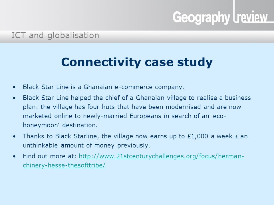 ICT and globalisation Connectivity case study Black Star Line is a Ghanaian e-commerce company. Black Star Line helped the chief of a Ghanaian village