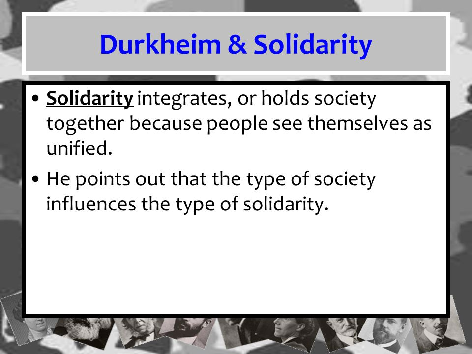 Mechanical & Organic Durkheim divided solidarity into two categories: –Mechanical solidarity refers to the state of community bonding in traditional societies in which people share beliefs and values and perform common activities.