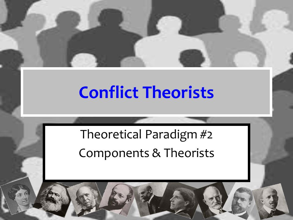 Conflict Theorists Karl Marx Harriet Martineau W.E.B.du Bois Jane Addams John Bellamy Foster