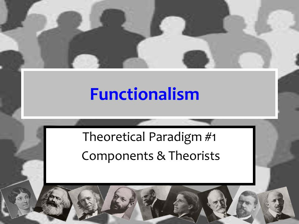 Functionalism Functionalism views society as a system of interrelated parts It is a macro (large scale) orientation because it studies how social structures affect how a society works