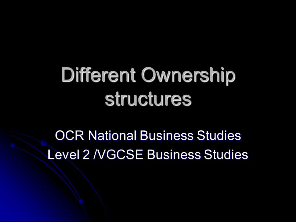 Objectives To understand the different ownership structure of businesses To understand the different ownership structure of businesses To understand the advantages and disadvantages of different structures To understand the advantages and disadvantages of different structures To understand the liability of each ownership To understand the liability of each ownership To be able to give examples of businesses with different ownership To be able to give examples of businesses with different ownership